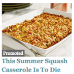 In Honor Of This Summer Squash Casserole, Which Is To Die